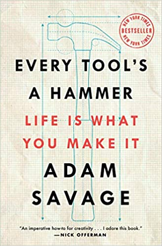 foto de Every Tool's a Hammer: Life Is What You Make It: Savage, Adam ...