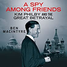 A Spy Among Friends: Kim Philby and the Great Betrayal Audiobook by Ben Macintyre Narrated by Michael Tudor Barnes