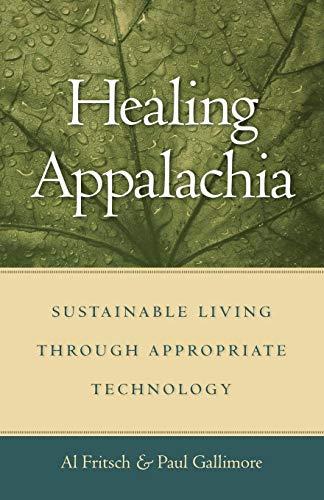Healing Appalachia Sustainable Living through Appropriate Technology [Fritsch, Al - Gallimore, Paul] (Tapa Blanda)