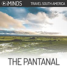 The Pantanal: Travel South America Audiobook by  iMinds Narrated by Joel Richards