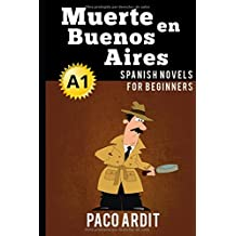 Spanish Novels: Muerte en Buenos Aires (Spanish Novels for Beginners - A1) (Spanish Edition)