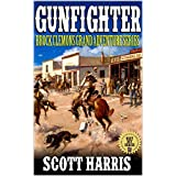"Gunfighter: Brock Clemon's Grand Adventure Series: Books 1 - 3: A Western Adventure From The Author of ""Fire From Hell: Caz: Vigilante Hunter"""