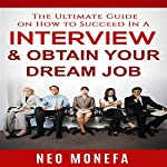 The Ultimate Guide on How to Succeed In A Interview & Obtain Your Dream Job | Neo Monefa