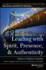 Leading with Spirit, Presence, and Authenticity: A Volume in the International Leadership Association Series, Building Leadership Bridges Kindle Edition