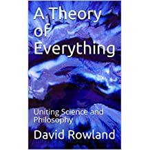 A Theory of Everything: Uniting Science and Philosophy