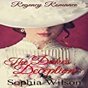 The Duke's Deception: Regency Dukes, Book 1 Audiobook by Sophia Wilson Narrated by Nano Nagle
