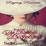 The Duke's Deception: Regency Dukes, Book 1 | Sophia Wilson