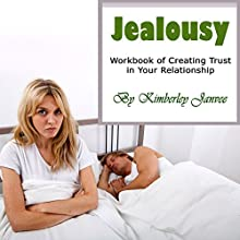 Jealousy: Workbook of Creating Trust in Your Relationship Audiobook by Kimberley Janvee Narrated by Belinda Smith