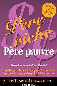 Pere riche pere pauvre - ce que les parents riches enseignet a leurs enfants propos argent afin (French Edition)