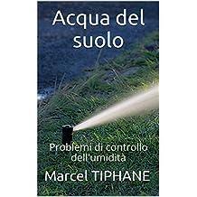 Acqua del suolo : Problemi di controllo dell'umidità (French Edition)
