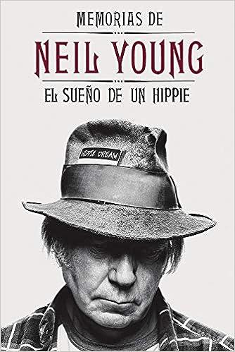 Memorias De Neil Young: El sueño de un hippie (Música Malpaso)
