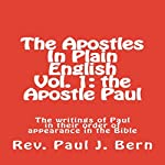 The Apostles in Plain English, Vol. 1: The Apostle Paul - The Writings of Paul in Their Order of Appearance in the Bible | Rev. Paul J. Bern