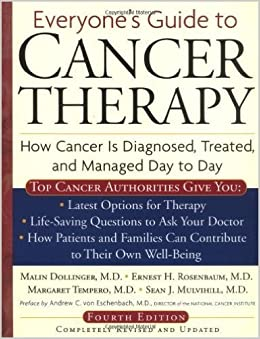 Everyones Guide to Cancer Therapy: How Cancer Is Diagnosed, Treated, and Managed Day to Day