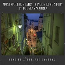 Montmartre Stairs: A Paris Love Story Audiobook by Douglas Warren Narrated by Stephanie Campion
