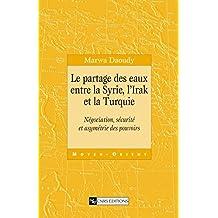 Le partage des eaux entre la Syrie, l'Irak et la Turquie: Négociation, sécurité et asymétrie des pouvoirs (Connaissance du Monde Arabe) (French Edition)