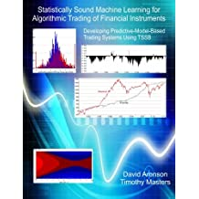 Statistically Sound Machine Learning for Algorithmic Trading of Financial Instruments: Developing Predictive-Model-Based Trading Systems Using TSSB