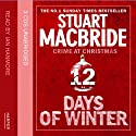 Twelve Days of Winter: Crime at Christmas - Twelve Days of Winter Omnibus edition Audiobook by Stuart MacBride Narrated by Ian Hanmore