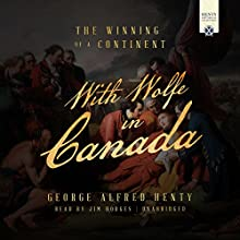With Wolfe in Canada: The Henty Historical Novel Collection Audiobook by George Alfred Henty Narrated by Jim Hodges
