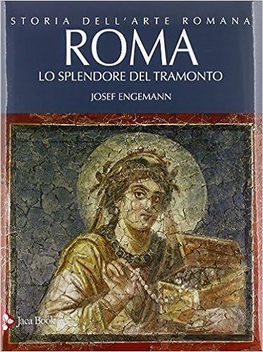 Storia Dell Arte Romana Ediz Illustrata Roma Lo Splendore Del Tramonto Vol 4 Amazon It Engemann Josef De Francesco S Libri