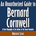 An Unauthorized Guide to Bernard Cornwell: A Short Biography of the Author of the Saxon Chronicles | Malcolm Stone