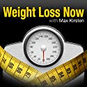 Weight Loss Now: Lose Weight with Max Kirsten Audiobook by Max Kirsten Narrated by Max Kirsten