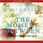 The Moment Between | Nicole Baart