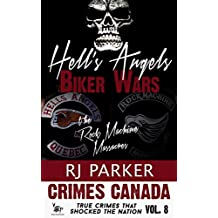 Hell's Angels Biker Wars: True Story of The Rock Machine Massacres (Crimes Canada: True Crimes That Shocked The Nation Book 8)