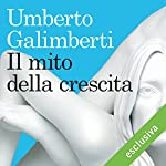 Il mito della crescita | Umberto Galimberti