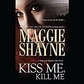 Kiss Me, Kill Me   Maggie Shayne