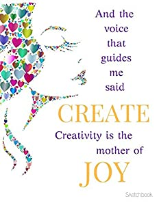Sketchbook: Creativity is the Mother of Joy: Blank Unruled Journal Notebook