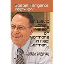 Dr. David Conley Nelson on Mormons in Nazi Germany: LDS Church in Germany from 1830s Through WW2