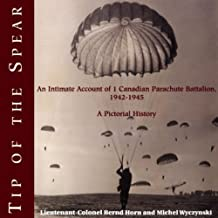 Tip of the Spear: An Intimate Account of 1 Canadian Parachute Battalion, 1942-1945 by Colonel Bernd Horn (2002-10-01)