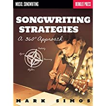 Songwriting Strategies: A 360-Degree Approach (Music: Songwriting)