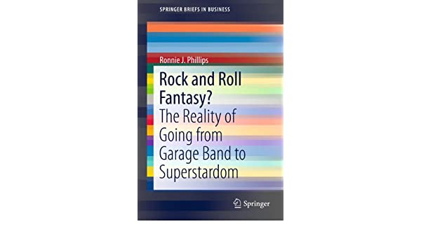 Rock and Roll Fantasy?: The Reality of Going from Garage Band to Superstardom