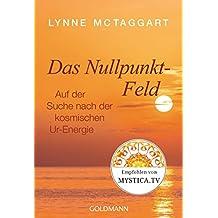 Das Nullpunkt-Feld: Auf der Suche nach der kosmischen Ur-Energie (German Edition)