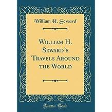 William H. Seward's Travels Around the World (Classic Reprint)