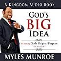 God's Big Idea: Reclaiming God's Original Purpose for Your Life Audiobook by Myles Munroe Narrated by Carey Conley