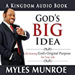 God's Big Idea: Reclaiming God's Original Purpose for Your Life | Dr. Myles Munroe