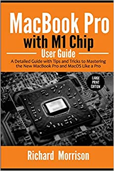 MacBook Pro with M1 Chip User Guide: A Detailed Guide with Tips and Tricks to Mastering the New MacBook Pro and macOS Like a Pro (Large Print Edition)