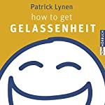 how to get Gelassenheit | Patrick Lynen