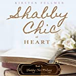 Shabby Chic at Heart: Shabby Chic Trilogy, Book 1 | Kirsten Fullmer