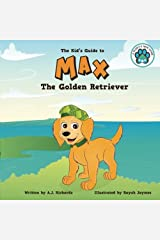 Max the Golden Retriever: The Kid's Guide to (A Puppy's New Home) (Volume 3) Paperback