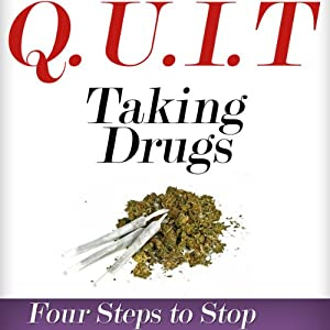 Q.U.I.T Drugs: Advice on How to Quit Taking Drugs in 4 EASY Steps Audiobook