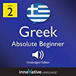 Learn Greek - Level 2: Absolute Beginner Greek, Volume 1: Lessons 1-25 |  Innovative Language Learning LLC