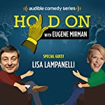 Ep. 3: Lisa Lampanelli Has a Strict Toe Limit (Hold On with Eugene Mirman)   Eugene Mirman,Lisa Lampanelli