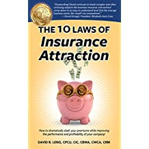 The 10 Laws of Insurance Attraction: How to dramatically slash your premiums while improving the performance and profitability of your company!