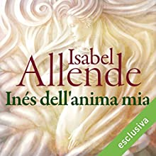 Inés dell'anima mia Audiobook by Isabel Allende Narrated by Viola Graziosi
