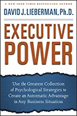 Executive Power: Use the Greatest Collection of Psychological Strategies to Create an Automatic Advantage in Any Business Situation Kindle Edition
