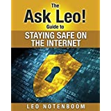 The Ask Leo! Guide to Staying Safe on the Internet: Keep Your Computer, Your Data, And Yourself Safe on the Internet by Notenboom, Leo A (2014) Paperback