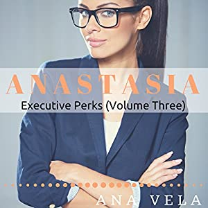 Anastasia: Executive Perks, Volume 3 Audiobook